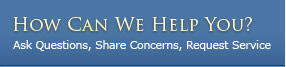 How Can We Help You - Ask Questions, Share Concerns, Request Service